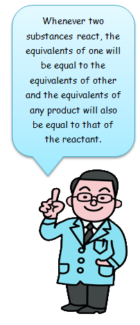 According to the law of equivalence, whenever two substances react, the equivalents of one will be equal to the equivalents of other and the equivalents of any product will also be equal to that of the reactant.
